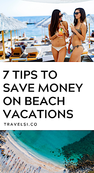 7 Tips To Save Money On Beach Vacations