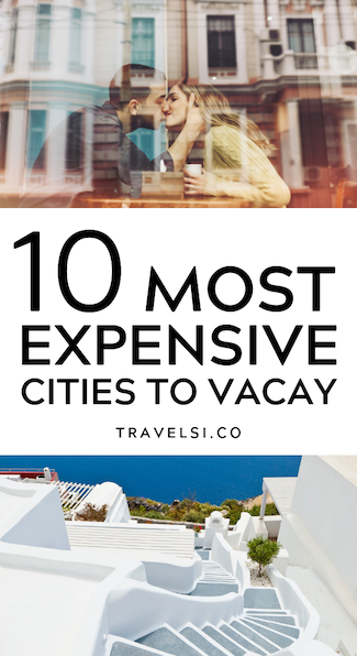 10 Most Expensive Cities To Vacation or Propose